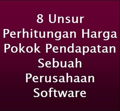 8 Unsur Perhitungan Harga Pokok Perusahaan Software