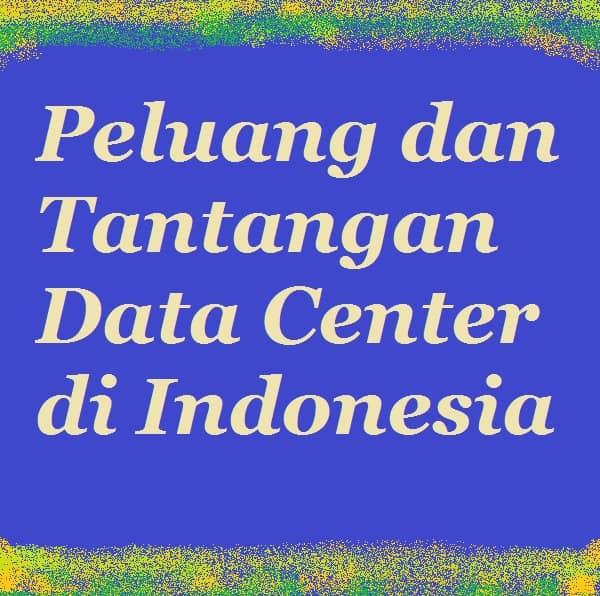 data center indonesia peluang dan tantangannya