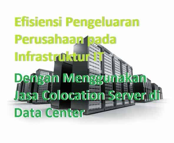 efisiensi biaya infrastuktur IT dengan menggunakan jasa colocation server di penyedia data center
