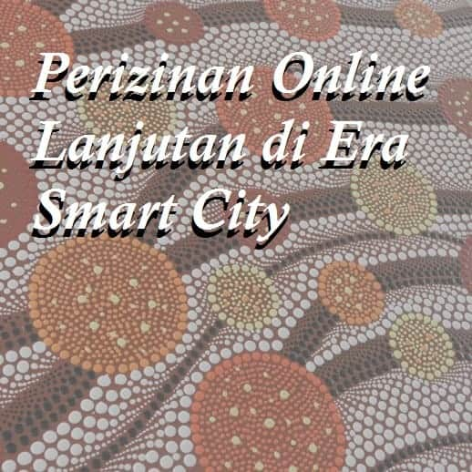 Perizinan Online Lanjutan di Era Smart City
