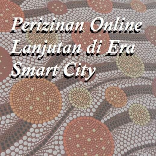 Perizinan Online Lanjutan di Era Smart City