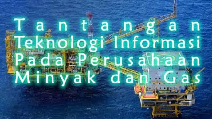 Teknologi Informasi Pertambangan Minyak dan Gas Bumi