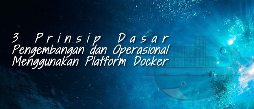 3 prinsip dasar dalam pengembangan dan operasional menggunakan platform docker