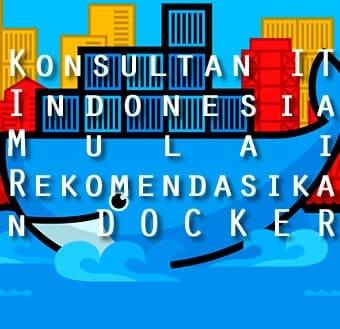 konsultan it indonesia mulai rekomendasikan docker