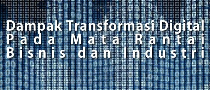 Dampak Transformasi Digital Pada Mata Rantai Bisnis dan Industri