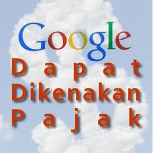 google dapat dikenakan pajak oleh pemerintah Indonesia