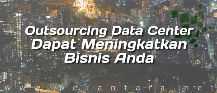 Outsourcing Data Center Dapat Meningkatkan Bisnis Anda