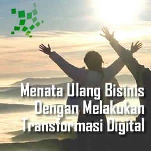 Menata Ulang Bisnis Dengan Melakukan Transformasi Digital