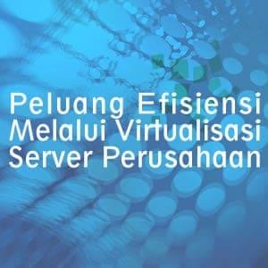 Efisiensi Melalui Virtualisasi Server Perusahaan