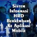 Sistem Informasi HRD Berkembang Ke Aplikasi Mobile