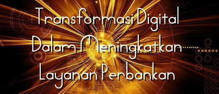 Transformasi Digital Dalam Meningkatkan Layanan Perbankan