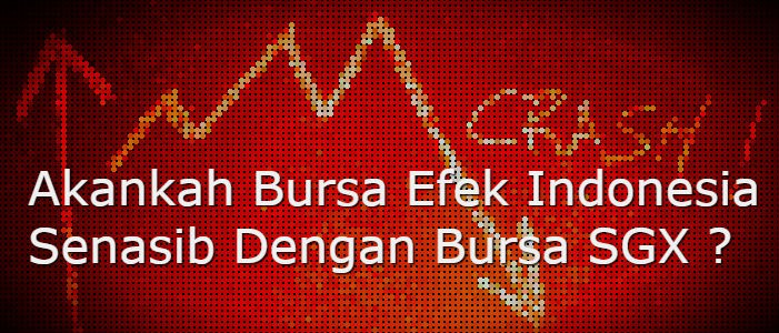 Akankah Bursa Efek Indonesia Senasib Dengan Bursa SGX?