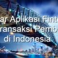 Daftar Aplikasi Fintech untuk Transaksi Pembayaran di Indonesia