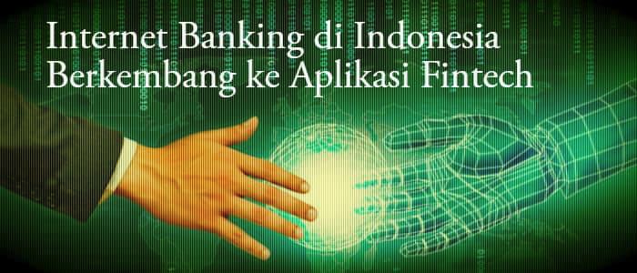 Internet Banking di Indonesia Berkembang ke Aplikasi Fintech