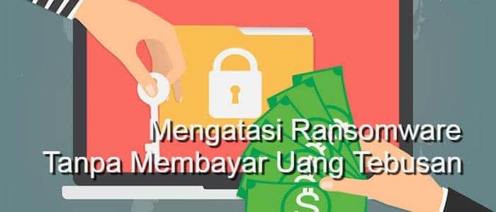 mengatasi ransomware tanpa uang tebusan