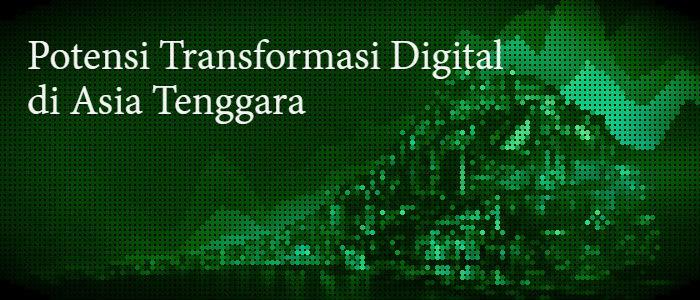 Potensi Transformasi Digital di Asia Tenggara