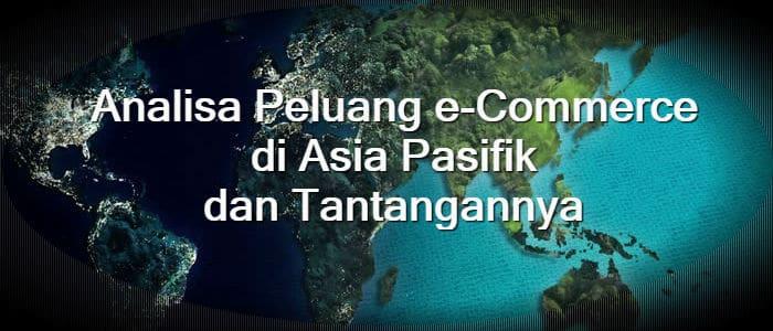 Analisa Peluang e-Commerce di Asia Pasifik dan Tantangannya