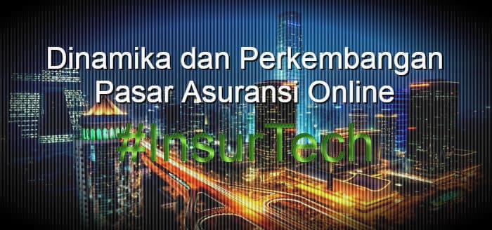 "Dinamika dan Perkembangan Pasar Asuransi Online ""InsurTech"""