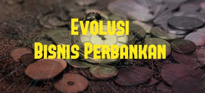 evolusi bisnis perbankan
