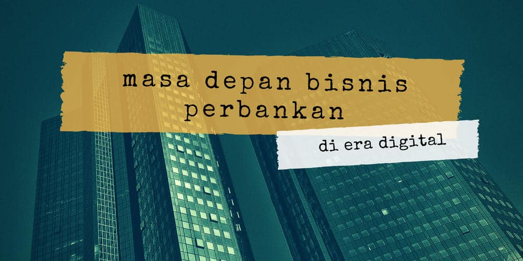masa depan perbankan di era digital