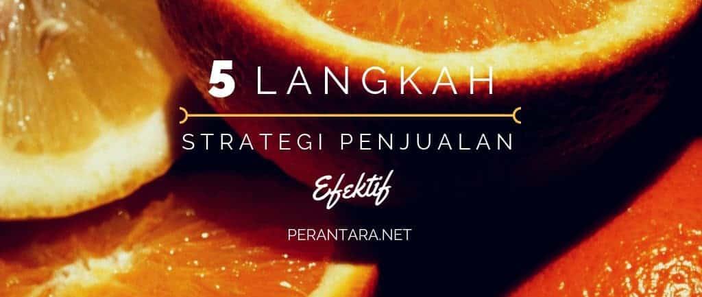 5 Langkah Strategi Penjualan yang Efektif