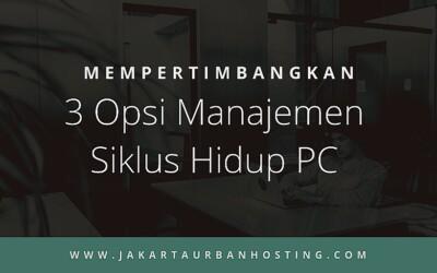 3 Opsi Manajemen Siklus Hidup PC yang Harus Dipertimbangkan