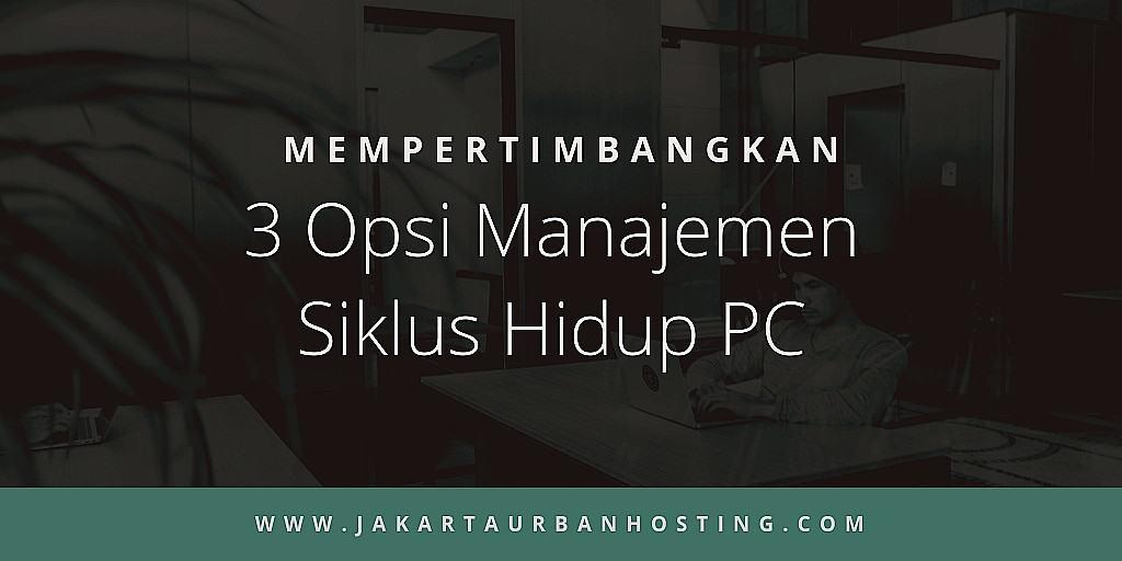 3 Opsi Manajemen Siklus Hidup PC