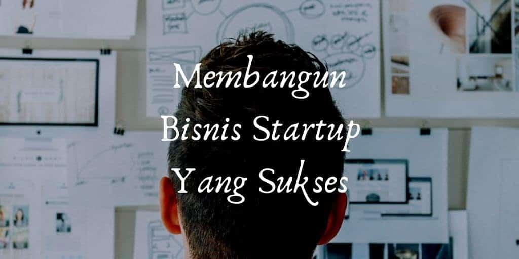 cara membangun bisnis startup yag sukses